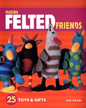 Making Felted Friends | Felting Books & DVDs