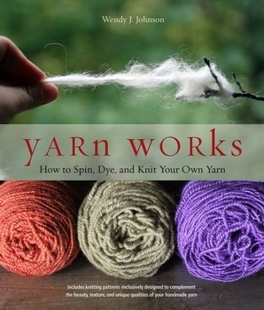 Yarn Works: How to Spin, Dye, and Knit Your Own Yarn | Spinning Books