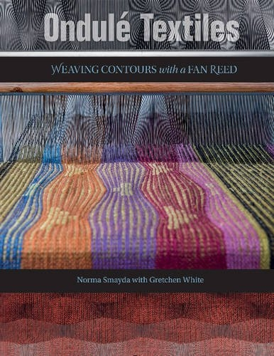 Ondulé Textiles: Weaving Contours with a Fan Reed | Weaving Books