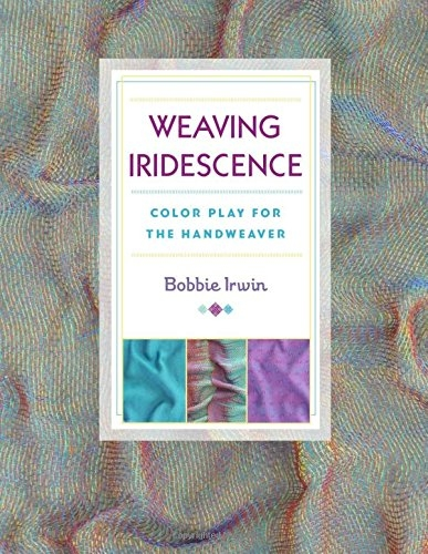 Weaving Iridescence: Color Play for the Handweaver | Weaving Books