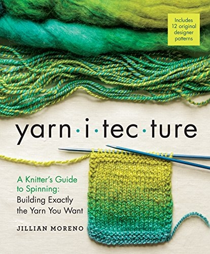Yarnitecture: A Knitter's Guide to Spinning: Building Exactly the Yarn You  | Spinning Books