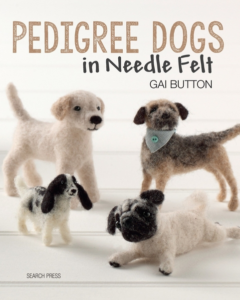 Pedigree Dogs in Needle Felt | Needle Felting Books