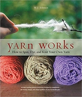 Image Yarn Works: How to Spin, Dye, and Knit Your Own Yarn